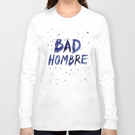 Bad Hombre Typography Watercolor Text Art Long Sleeve T-shirt