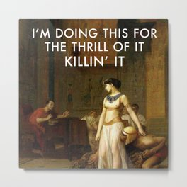 Cleopatra Killin' It Metal Print