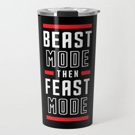 Beast Mode Then Feast Mode Travel Mug