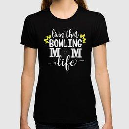 Livin That Bowling Mom Life Bowling Gift T-shirt