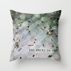 The Party Is Over Throw Pillow