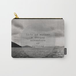 life is either a daring adventure ... or nothing Carry-All Pouch