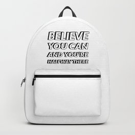 Believe you can and you're halfway there Backpack
