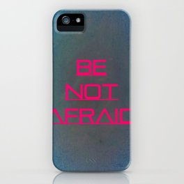 Be Not Afraid iPhone Case