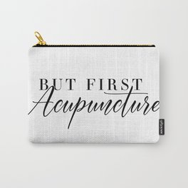 But First, Acupuncture Carry-All Pouch