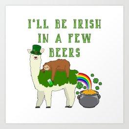 St Patrick's Day I'll Be Irish In A Few Beers Art Print