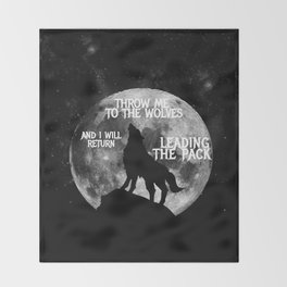 Throw me to the Wolves and i will return Leading the Pack Throw Blanket