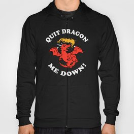 Quit Dragon Me Down Hoody