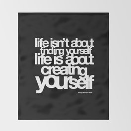 life isn't about finding yourself life is about creating yourself Throw Blanket