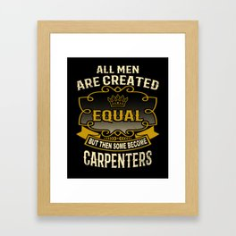 All Men Are Created Equal But Then Some Become Carpenters Framed Art Print