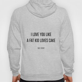 I love you like a fat kid loves cake Hoody