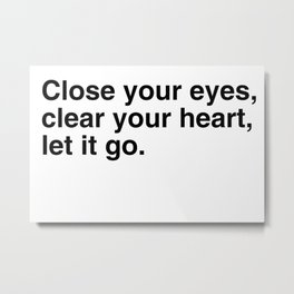 Close your eyes, clear your heart, let it go. Metal Print