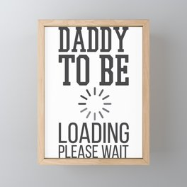 Father's Day Gift Daddy to Be Loading Please Wait Framed Mini Art Print