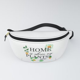 Home is where my plants are Fanny Pack