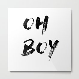 OH BOY Quote Metal Print