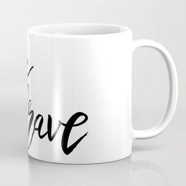 Be Brave, Inspirational Word Art Coffee Mug