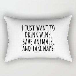 I Just Want to Drink Wine Save Animals and Take Naps Rectangular Pillow