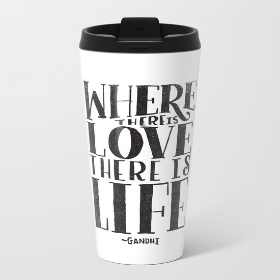 WHERE THERE IS LOVE THERE IS LIFE Metal Travel Mug
