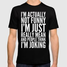 I'M ACTUALLY NOT FUNNY I'M JUST REALLY MEAN AND PEOPLE THINK I'M JOKING (Black & White) Black Mens Fitted Tee MEDIUM