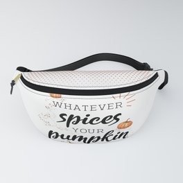 Whatever Spices Your Pumpkin Fanny Pack