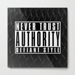 Never Trust Authority Metal Print