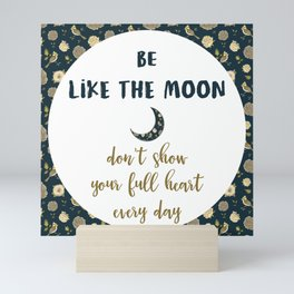 BE LIKE THE MOON floral quote Mini Art Print