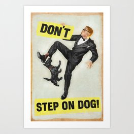 Don't Step On Dog! Art Print