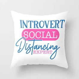 Introvert Social Distancing Expert Funny Quote Throw Pillow