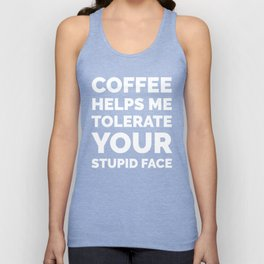 Coffee Helps Me Tolerate Your Stupid Face (Black & White) Unisex Tank Top