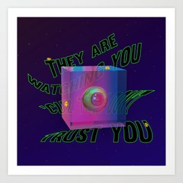 They are watching you 'cuz they don't trust you Art Print