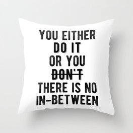 Inspirational - There's No In-Between Throw Pillow