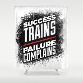 Success Trains Failure Complains Shower Curtain