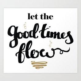 Let the good times flow Art Print