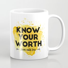 Know Your Worth Then Add Tax - Inspirational Quotes Coffee Mug