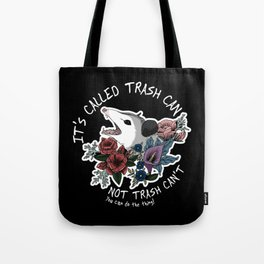 Possum with flowers - It's called trash can not trash can't Tote Bag