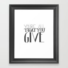 You're All That You Give Framed Art Print