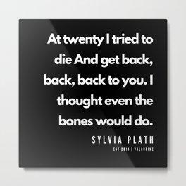 80 | Sylvia Plath Quotes | 190604 Metal Print
