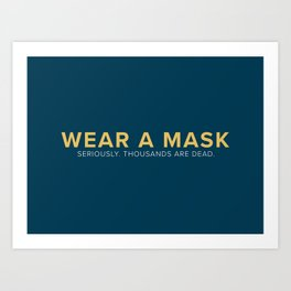 Wear A Mask. Seriously. Thousands Are Dead. Art Print