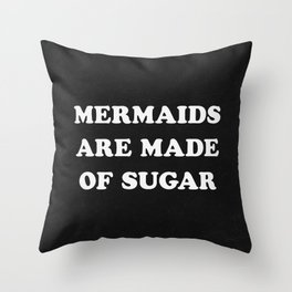 Mermaids Are Made of Sugar Throw Pillow