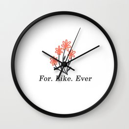 For Like Ever Flower Wall Clock