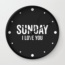Sunday Love Funny Quote Wall Clock