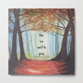 He is with you Metal Print