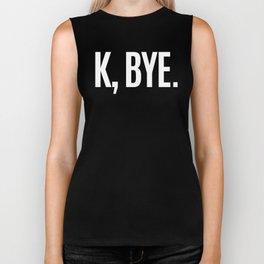 K, BYE OK BYE K BYE KBYE (Black & White) Biker Tank