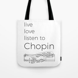 Live, love, listen to Chopin Tote Bag
