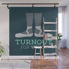 Turnout for What? Wall Mural