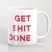 get shit done Mugs featuring Get Shit Done by broookln