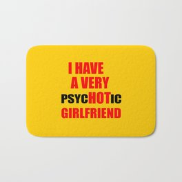 i have a hot girlfriend funny quote Bath Mat