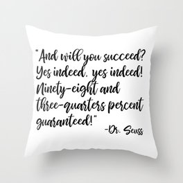And will you succeed? Yes indeed, yes indeed! Throw Pillow