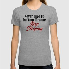 Never Give Up Dreams Sleep Goals Ambition T-shirt