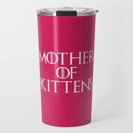 Mother Of Kittens Funny Quote Travel Mug